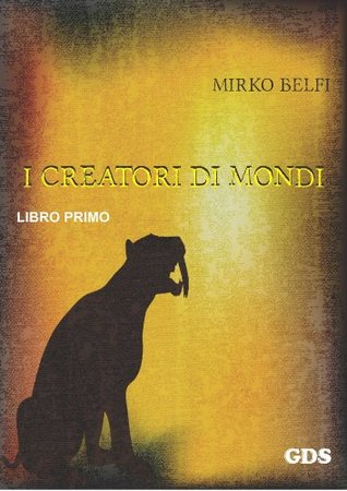 I creatori di mondi - Primo volume  by  Mirko Belfi