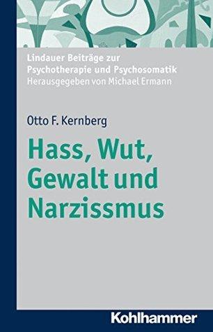 Hass, Wut, Gewalt und Narzissmus  by  Otto F. Kernberg