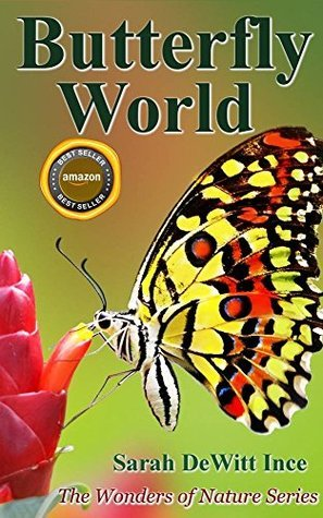 Butterfly World (The Wonders of Nature Book 2)  by  Sarah DeWitt Ince