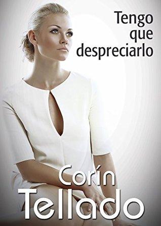 Tengo que despreciarlo  by  Corín Tellado