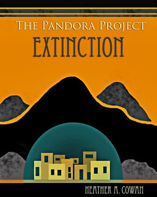 Extinction (The Pandora Project Book 3)  by  Heather A. Cowan