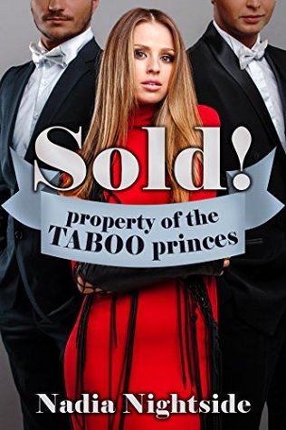 Sold! Property of the Taboo Princes (Sold Into Service Book 3)  by  Nadia Nightside