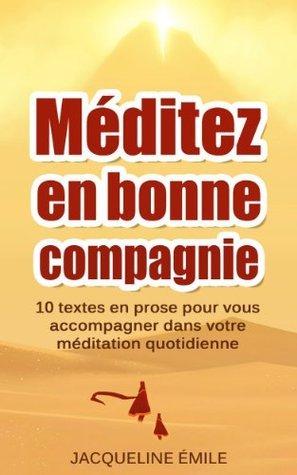 Méditez en bonne compagnie: 10 textes en prose pour vous accompagner dans votre méditation quotidienne  by  Jacqueline Émile