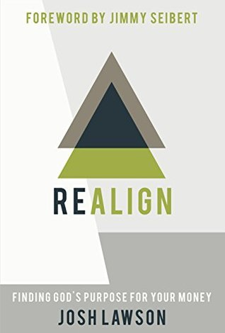 REALIGN: Finding Gods Purpose for Your Money Josh Lawson