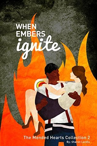 When Embers Ignite: The Mended Hearts Collection 2  by  Sharon Landis
