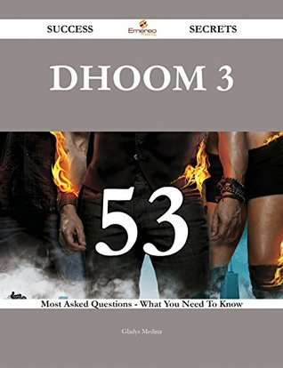 Dhoom 3 53 Success Secrets - 53 Most Asked Questions On Dhoom 3 - What You Need To Know  by  Gladys Medina