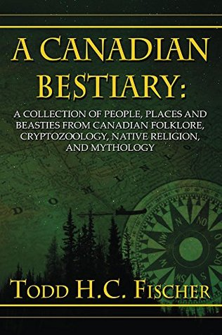 A Canadian Bestiary  by  Todd Fischer