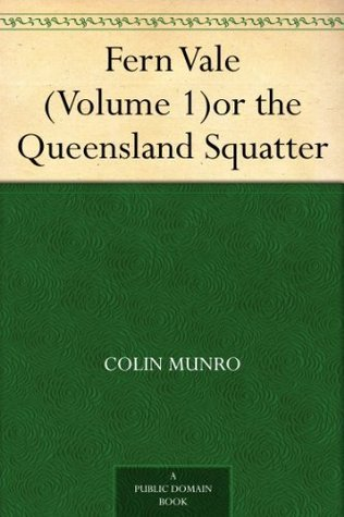 Fern Vale (Volume 1) or the Queensland Squatter  by  Colin Munro