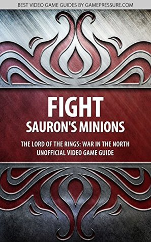 Fight Saurons Minions - The Lord of the Rings: War in the North Unofficial Video Game Guide  by  Piotr Ziuziek Deja