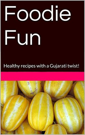 Foodie Fun: Healthy recipes with a Gujarati twist! (Taster Book 1) R Thakrar
