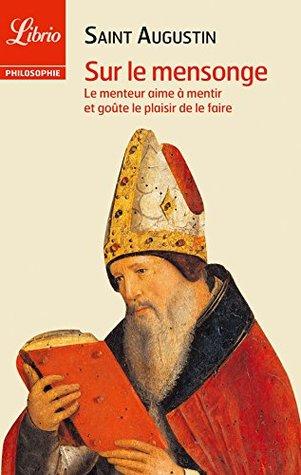 Sur le mensonge, suivi de Du maître: Le menteur aime à mentir et goûte le plaisir de le faire  by  Saint Augustin