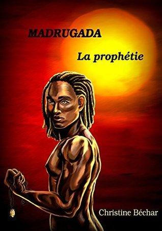 MADRUGADA tome 3 - La prophétie  by  Christine Béchar
