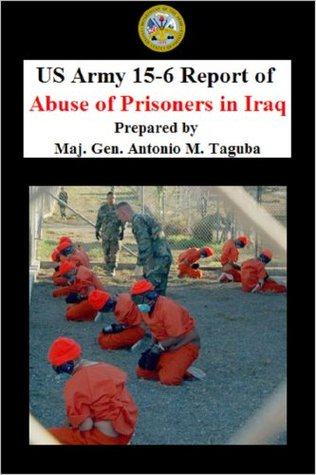 US Army Report of Abuse of Prisoners In Iraq Antonio M. Taguba