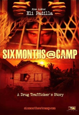 Six Months @ Camp: A Drug Traffickers Story (The marijuana business is done with a hand shake, the cocaine business is done with a gun. Book 1)  by  Eli Padilla