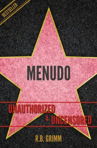 Menudo Unauthorized & Uncensored R.B. Grimm