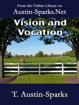 Vision and Vocation  by  T. Austin-Sparks