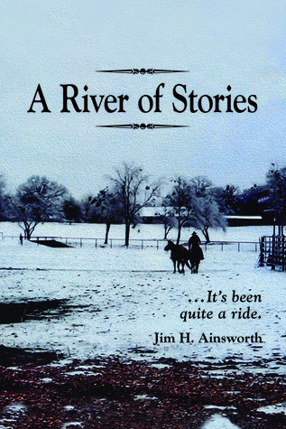 A River of Stories: Its Been Quite a Ride Jim H. Ainsworth