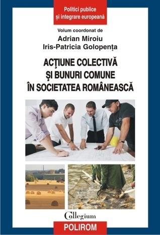 Acțiune colectivă și bunuri comune în societatea românească Adrian Miroiu