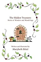 The Hidden Treasury: Stories of Wonders and Wanderings Marybeth Bittel