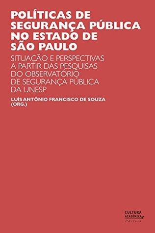 Políticas de segurança pública no estado de São Paulo: situações e perspectivas a partir das pesquisas do Observatório de Segurança Pública da UNESP  by  Luís Antônio Francisco de Souza