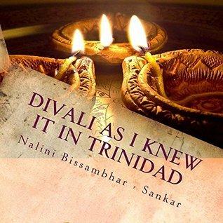 Divali as I knew it in Trinidad  by  Nalini Bissambhar - Sankar