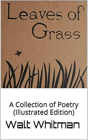 Leaves of Grass: A Collection of Poetry Walt Whitman
