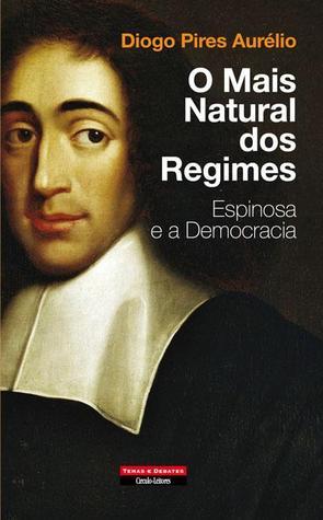 O mais natural dos regimes: Espinosa e a Democracia  by  Diogo Pires Aurélio