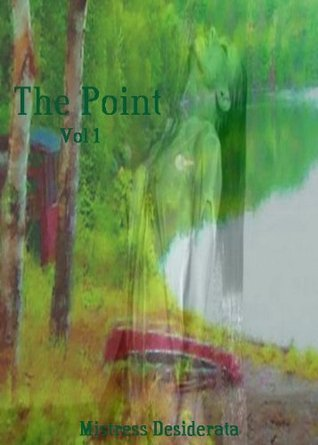 The Point Volume 1  by  Mistress Desiderata
