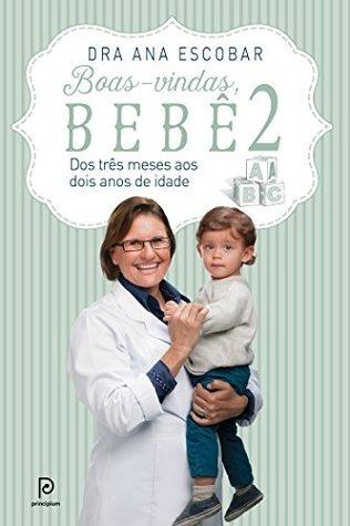 Boas-vindas, bebê 2: Dos 3 meses aos dois anos de idade  by  Ana Escobar
