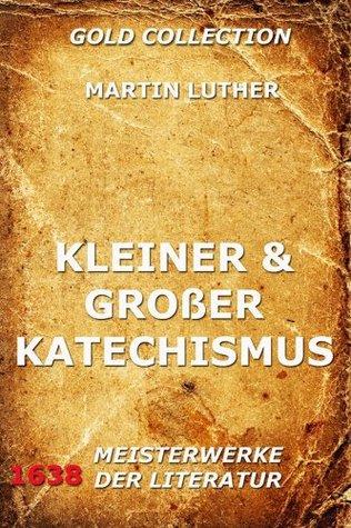 Kleiner und großer Katechismus: Erweiterte Ausgabe  by  Martin Luther