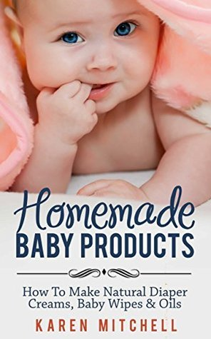 Baby Care: Natural Baby Care Recipes: Make Your Own DIY Baby Lotion, Diaper Rash Cream, Baby Powder, Oil and Even Baby Wipes (Organic DIY Beauty Products Book 3)  by  Karen Mitchell