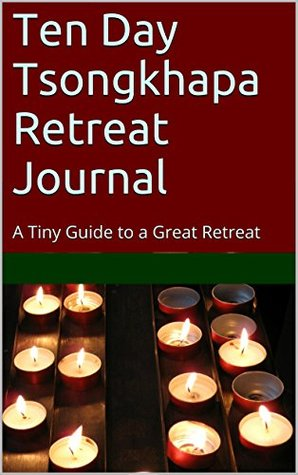 Ten Day Tsongkhapa Retreat Journal  by  Patricia Snodgrass