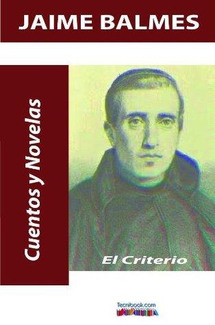 El criterio. Versión completa.  by  Jaime Balmes