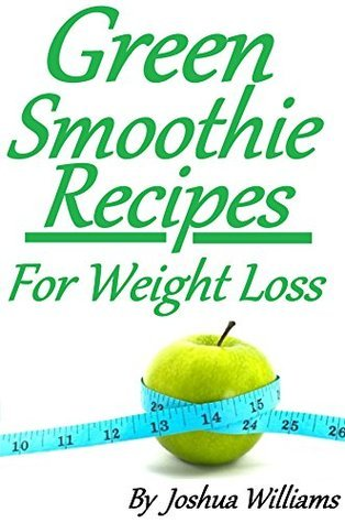 Green Smoothie Fruit and vegetable Diet Recipes for Fast weightloss and detox (1)  by  Joshua Williams