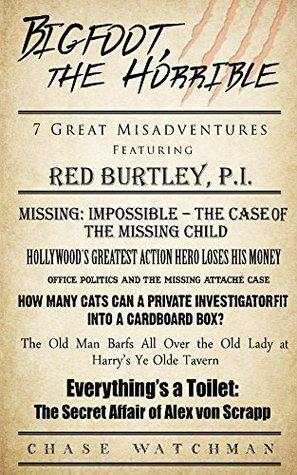 Bigfoot, the Horrible: Seven Great Misadventures Featuring Red Burtley, P.I.  by  Chase Watchman