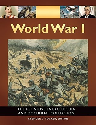 World War I: The Definitive Encyclopedia and Document Collection [5 volumes] Spencer Tucker