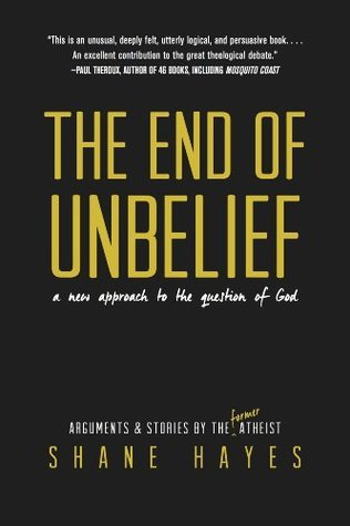 The End of Unbelief  by  Shane Hayes