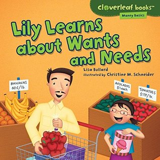 Lily Learns about Wants and Needs (Cloverleaf Books TM - Money Basics)  by  Lisa Bullard