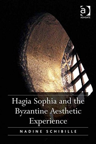 Hagia Sophia and the Byzantine Aesthetic Experience  by  Nadine Schibille