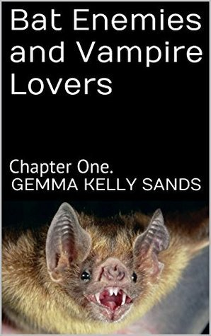 Bat Enemies and Vampire Lovers: Chapter One.  by  Gemma Kelly Sands