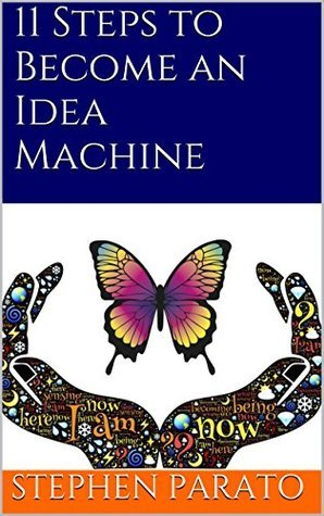 11 Steps to Become an Idea Machine Stephen Parato