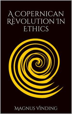A Copernican Revolution in Ethics  by  Magnus Vinding