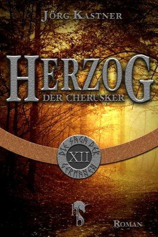 Herzog der Cherusker: Finale der 12-teiligen Romanserie Die Saga der Germanen  by  Jörg Kastner