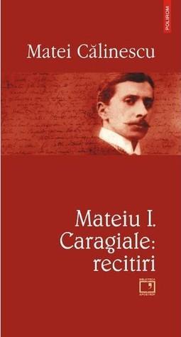 Mateiu I. Caragiale. Recitiri  by  Matei Călinescu