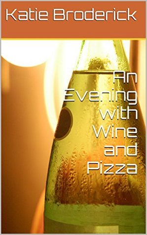 An Evening with Wine and Pizza  by  Katie Broderick