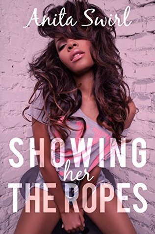 Showing Her the Ropes (BWWM First Time Taboo Erotic Romance) (The Naughty Step Files: Man of the House Book 1) Anita Swirl