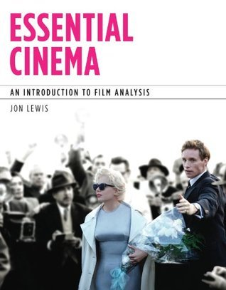 Essential Cinema: An Introduction to Film Analysis (Explore Our New Communications 1st Editions)  by  Jon Lewis