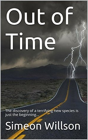 Out of Time: The discovery of a terrifying new species is just the beginning...  by  Simeon Willson