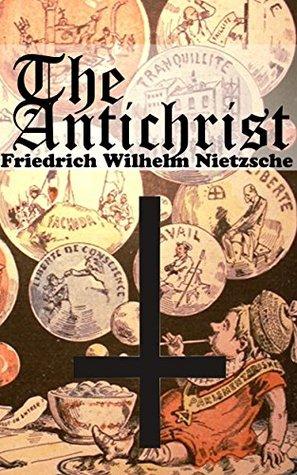 THE ANTICHRIST (Annotated)  by  Friedrich Wilhelm Nietzsche