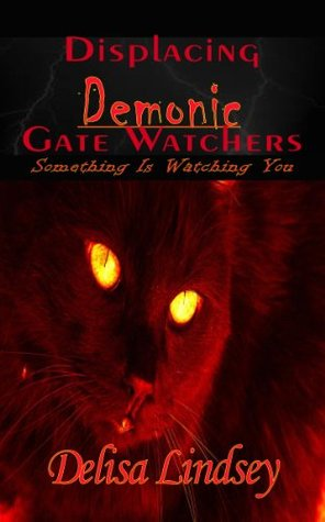 Displacing Demonic Gate Watchers  by  Delisa Lindsey